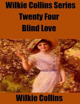 Wilkie Collins Series Twenty Four: Blind Love