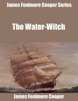 James Fenimore Cooper Series: The Water-Witch