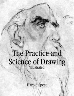 The Practice and Science of Drawing: Illustrated