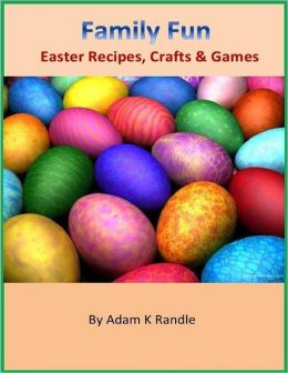 Family Fun: Easter Recipes, Crafts & Games