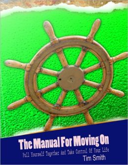The Manual for Moving On - Pull Yourself Together and Take Control of Your Life