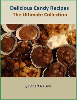 Delicious Candy Recipes: The Ultimate Collection