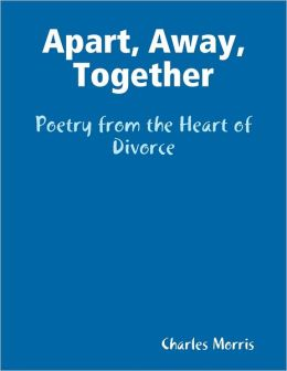 Apart, Away, Together - Poetry from the Heart of Divorce