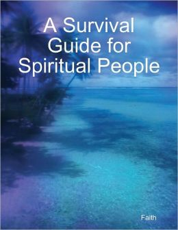 A Survival Guide for Spiritual People