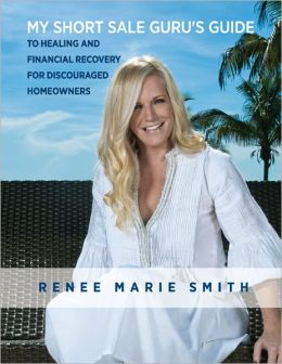My Short Sale Guru's Guide to Healing and Financial Recovery for Discouraged Homeowners