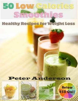 50 Low Calories Smoothies: Healthy Recipes for Weight Loss