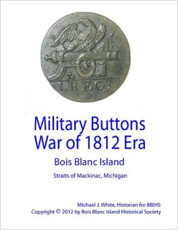 Military Buttons War of 1812 Era - Bois Blanc Island, Straits of Mackinac, Michigan