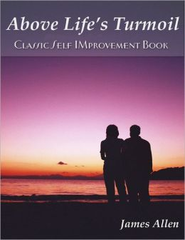Above Life's Turmoil - Classic Self Improvement Book