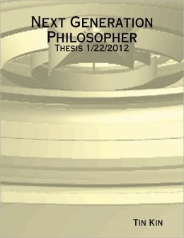 Next Generation Philosopher - Thesis 1/22/2012