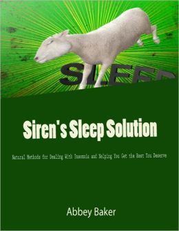 Siren's Sleep Solution - Natural Methods for Dealing With Insomnia and Helping You Get the Rest You Deserve