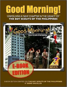 Good Morning! - Unfolding a New Chapter in the Legacy of the Boy Scouts of the Philippines - E-Book Edition