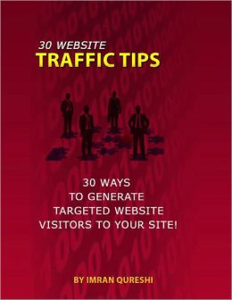 30 Website Traffic Tips - 30 Ways to Generate Targeted Website Visitors to Your Site!