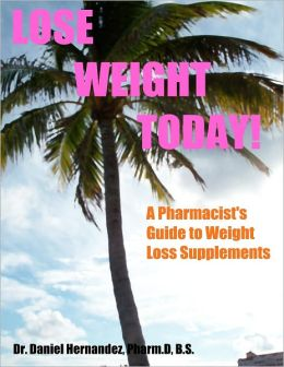 Lose Weight Today!: A Pharmacist's Guide to Weight Loss Supplements