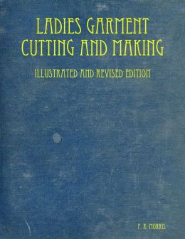 Ladies Garment Cutting and Making: Illustrated and Revised Edition