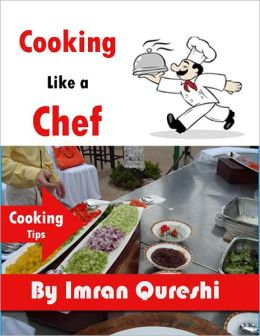 Cooking Like a Chef - Cooking Tips