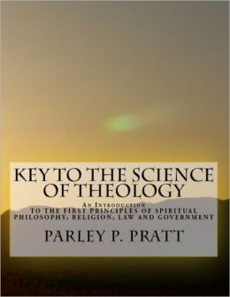 Key to the Science of Theology: An Introduction to the First Principles of Spiritual Philosophy; Religion; Law and Government