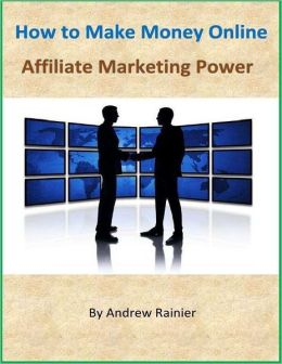 How to Make Money Online: Affiliate Marketing Power