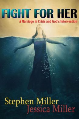 Fight for Her! a Marriage in Crisis and God's Intervention