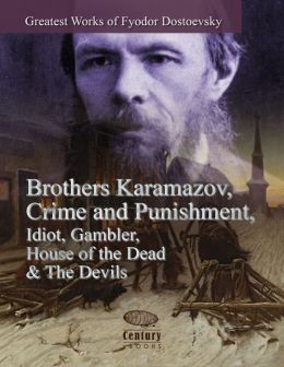 Greatest Works of Fyodor Dostoevsky: Brothers Karamazov, Crime and Punishment, Idiot, Gambler, House of the Dead & The Devils