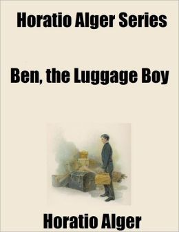 Horatio Alger Series: Ben, the Luggage Boy