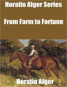 Horatio Alger Series: From Farm to Fortune