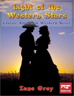 The Light of Western Stars : Classic American Western Novel