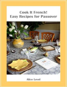 Cook It French! Easy Recipes for Passover