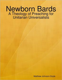 Newborn Bards: A Theology of Preaching for Unitarian Universalists