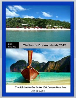 One-Two-Go Thailand's Dream Islands 2012: The Ultimate Guide to 100 Dream Beaches