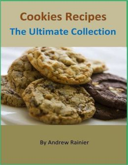 Cookies Recipes: The Ultimate Collection