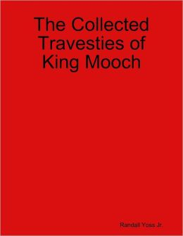 The Collected Travesties of King Mooch