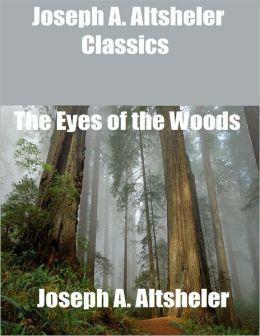 Joseph A. Altsheler Classics: The Eyes of the Woods