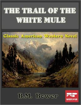 The Trail of the White Mule: Classic American Western Novel