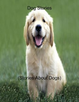 Dog Stories (Stories About Dogs)