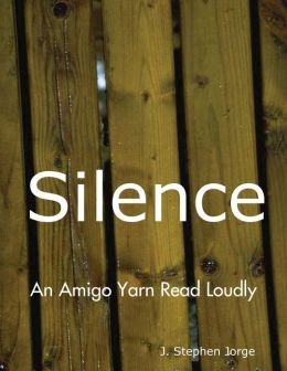 Silence: An Amigo Yarn Read Loudly