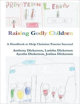Raising Godly Children: A Handbook to Help Christian Parents Succeed
