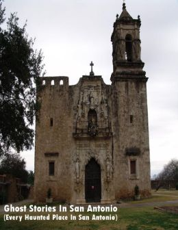 Ghost Stories In San Antonio (Every Haunted Place In San Antonio, Texas)