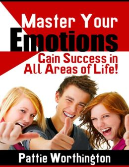 Master Your Emotions - Gain Success in All Areas of Life!