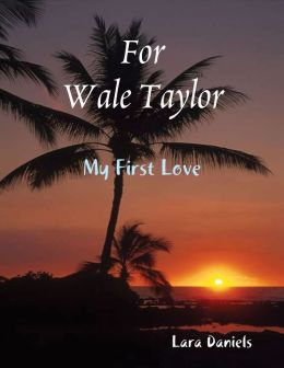 For Wale Taylor, My First Love