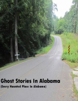 Ghost Stories In Alabama (Every Haunted Place In Alabama)