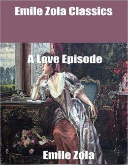 Emile Zola Classics: A Love Episode