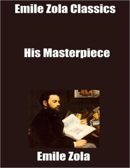 Emile Zola Classics: His Masterpiece