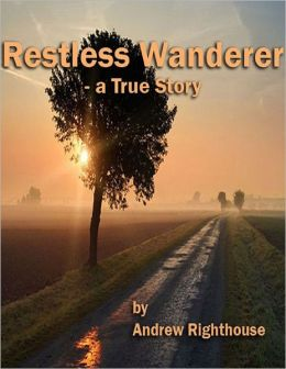 Restless Wanderer - A True Story