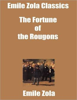 Emile Zola Classics: The Fortune of the Rougons
