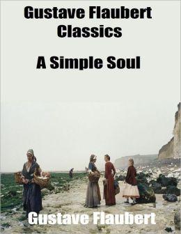 Gustave Flaubert Classics: A Simple Soul