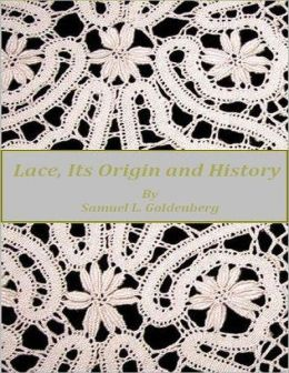 Lace, Its Origin and History.