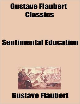 Gustave Flaubert Classics: Sentimental Education