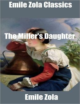 Emile Zola Classics: The Miller's Daughter