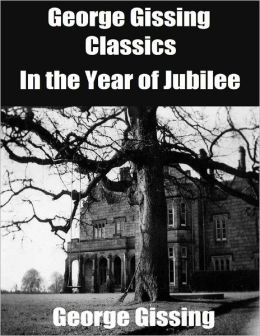 George Gissing Classics: In the Year of Jubilee