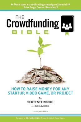 The Crowdfunding Bible: How to Raise Money for Any Startup, Video Game or Project